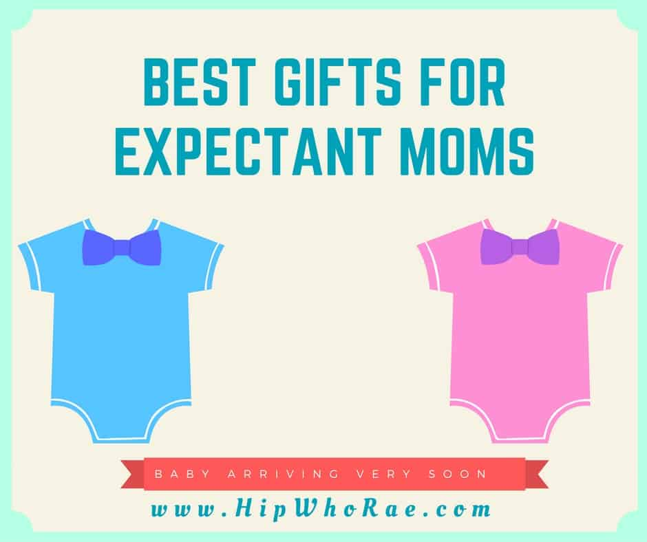 Best gifts for expectant moms hip who rae for Best gifts to give mom