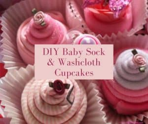 DIY Baby Sock and Washcloth Cupcakes