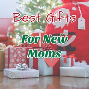 Best Presents For New Moms